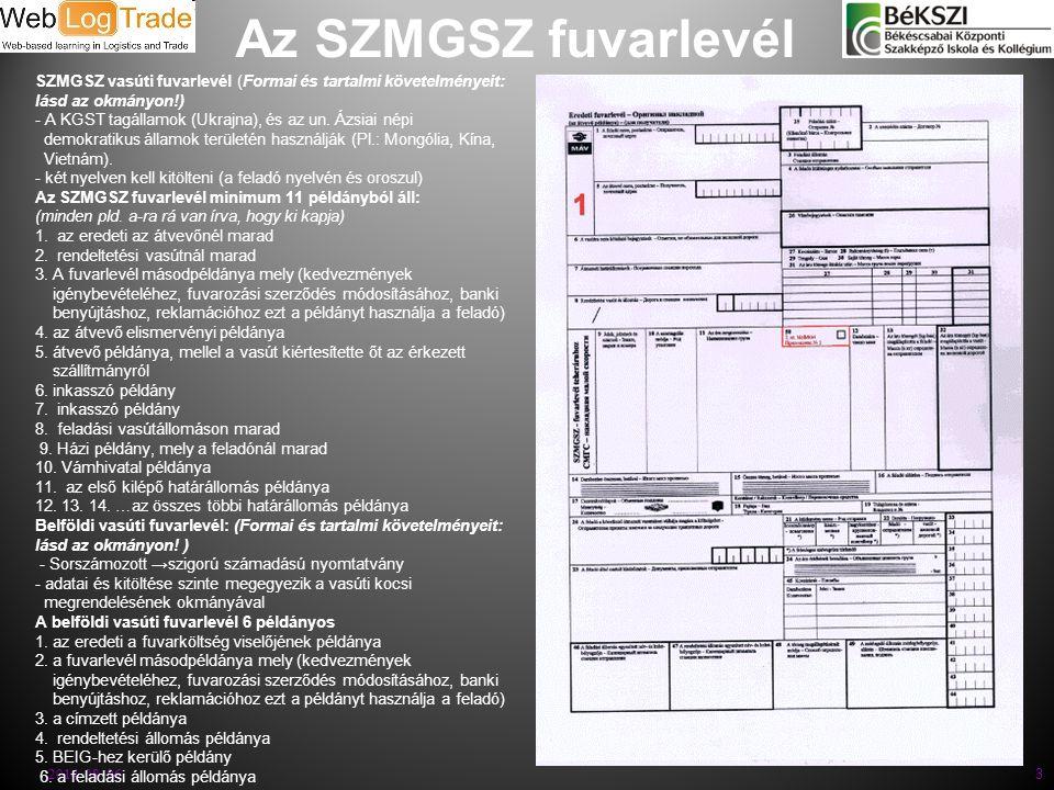 Az SZMGSZ fuvarlevél 2014. 08. 06. 3 SZMGSZ vasúti fuvarlevél (Formai és tartalmi követelményeit: lásd az okmányon!) - A KGST tagállamok (Ukrajna), és