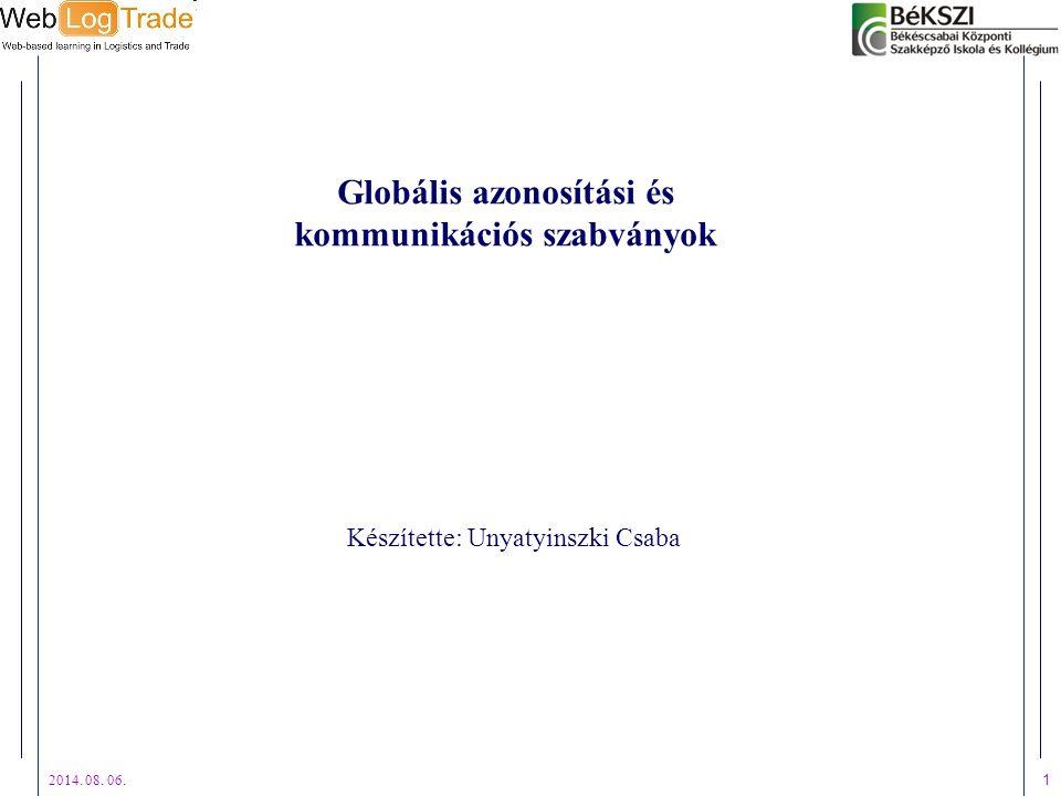 2014. 08. 06. 1 Globális azonosítási és kommunikációs szabványok Készítette: Unyatyinszki Csaba