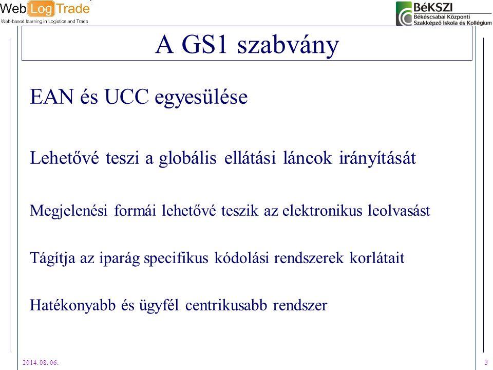 2014. 08. 06. 3 A GS1 szabvány EAN és UCC egyesülése Lehetővé teszi a globális ellátási láncok irányítását Megjelenési formái lehetővé teszik az elekt