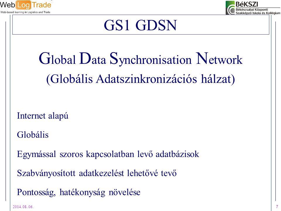 2014. 08. 06. 7 GS1 GDSN G lobal D ata S ynchronisation N etwork (Globális Adatszinkronizációs hálzat) Internet alapú Globális Egymással szoros kapcso
