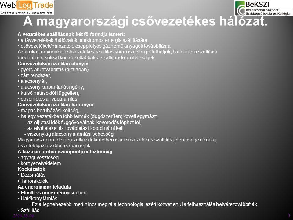 A magyarországi csővezetékes hálózat. A vezetékes szállításnak két fő formája ismert: a távvezetékek /hálózatok: elektromos energia szállítására, csőv