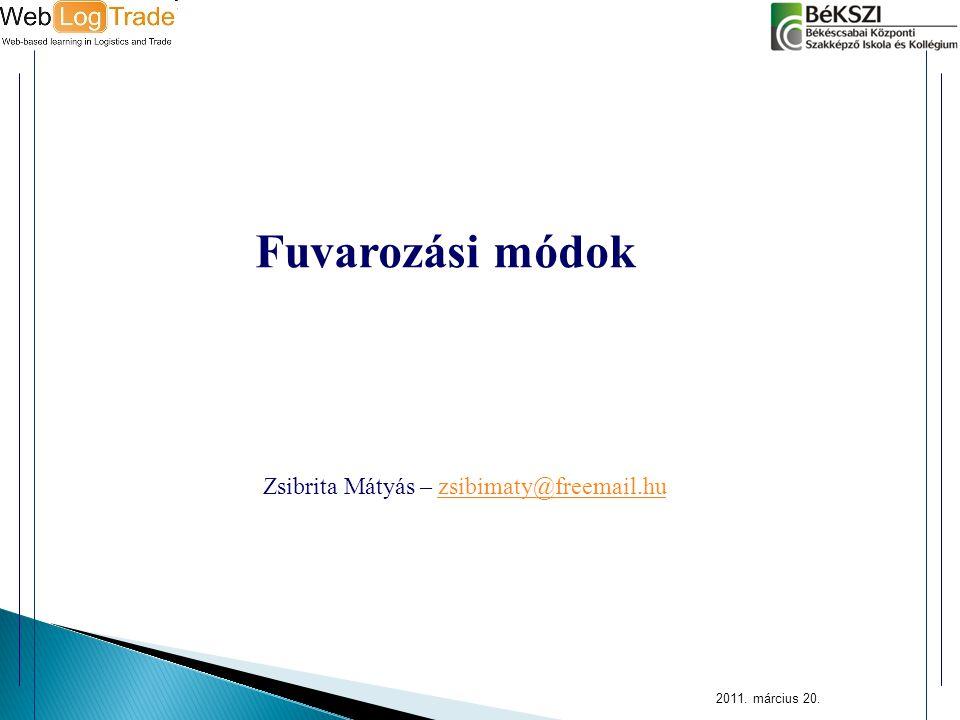 2011. március 20. Fuvarozási módok Zsibrita Mátyás – zsibimaty@freemail.huzsibimaty@freemail.hu