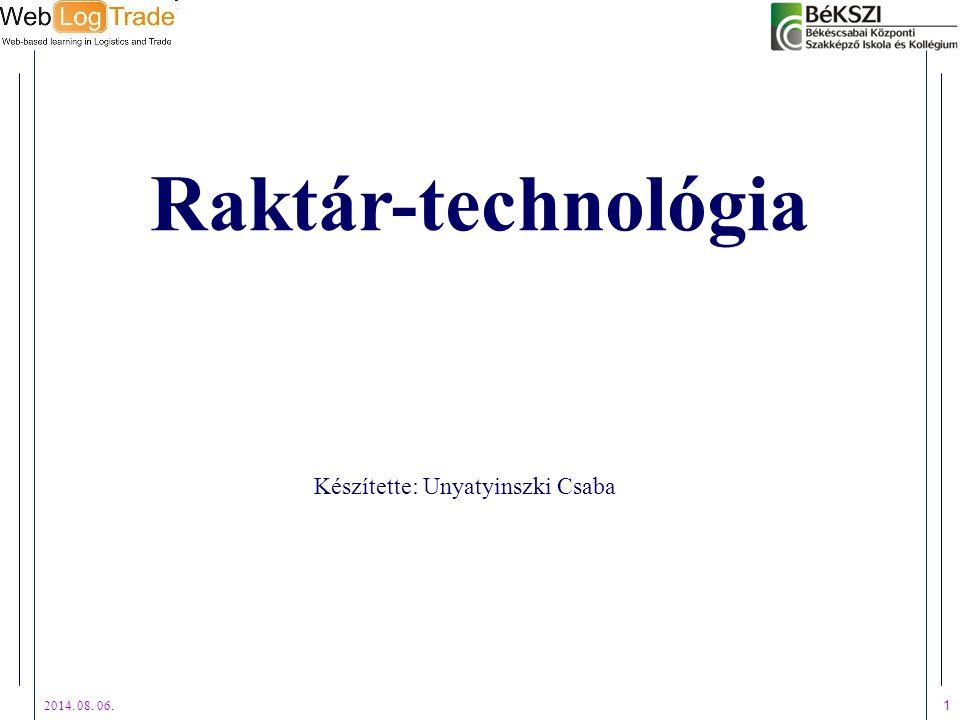2014. 08. 06. 1 Raktár-technológia Készítette: Unyatyinszki Csaba