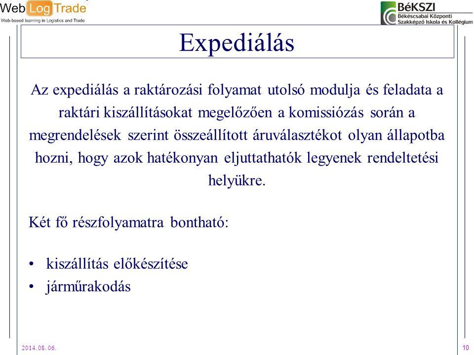 2014. 08. 06. 10 Expediálás Az expediálás a raktározási folyamat utolsó modulja és feladata a raktári kiszállításokat megelőzően a komissiózás során a
