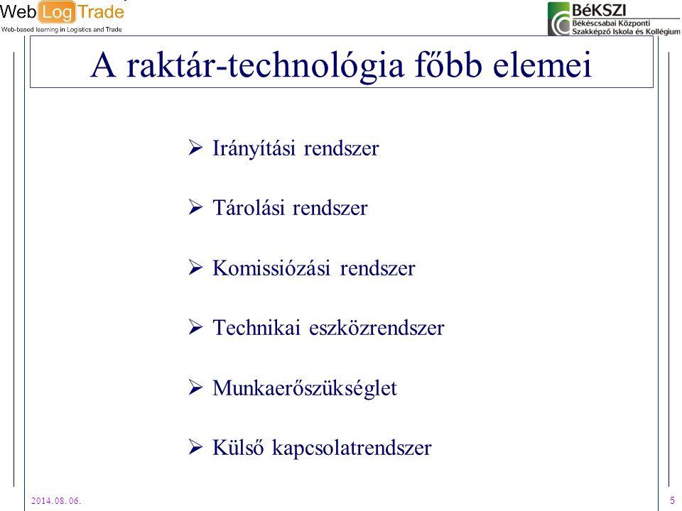 2014. 08. 06. 5 A raktár-technológia főbb elemei  Irányítási rendszer  Tárolási rendszer  Komissiózási rendszer  Technikai eszközrendszer  Munkae