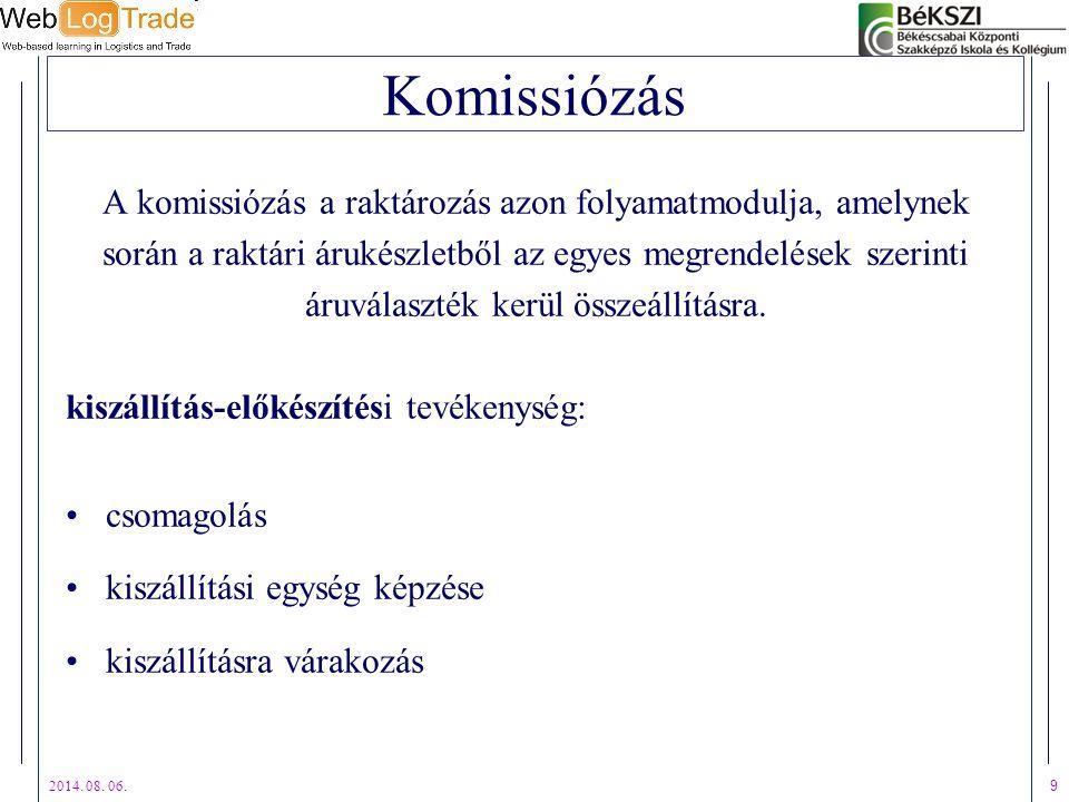 2014. 08. 06. 9 Komissiózás A komissiózás a raktározás azon folyamatmodulja, amelynek során a raktári árukészletből az egyes megrendelések szerinti ár