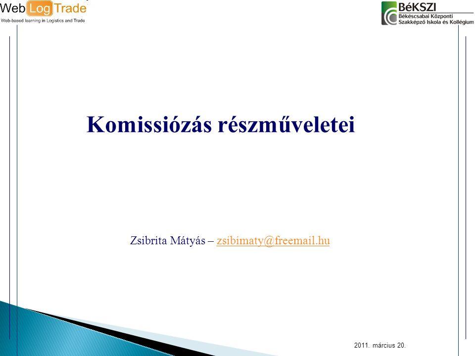 2011. március 20. Komissiózás részműveletei Zsibrita Mátyás – zsibimaty@freemail.huzsibimaty@freemail.hu