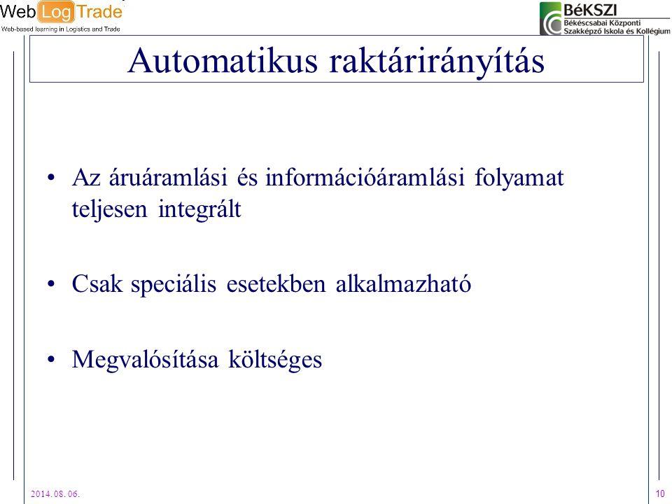 2014. 08. 06. 10 Automatikus raktárirányítás Az áruáramlási és információáramlási folyamat teljesen integrált Csak speciális esetekben alkalmazható Me