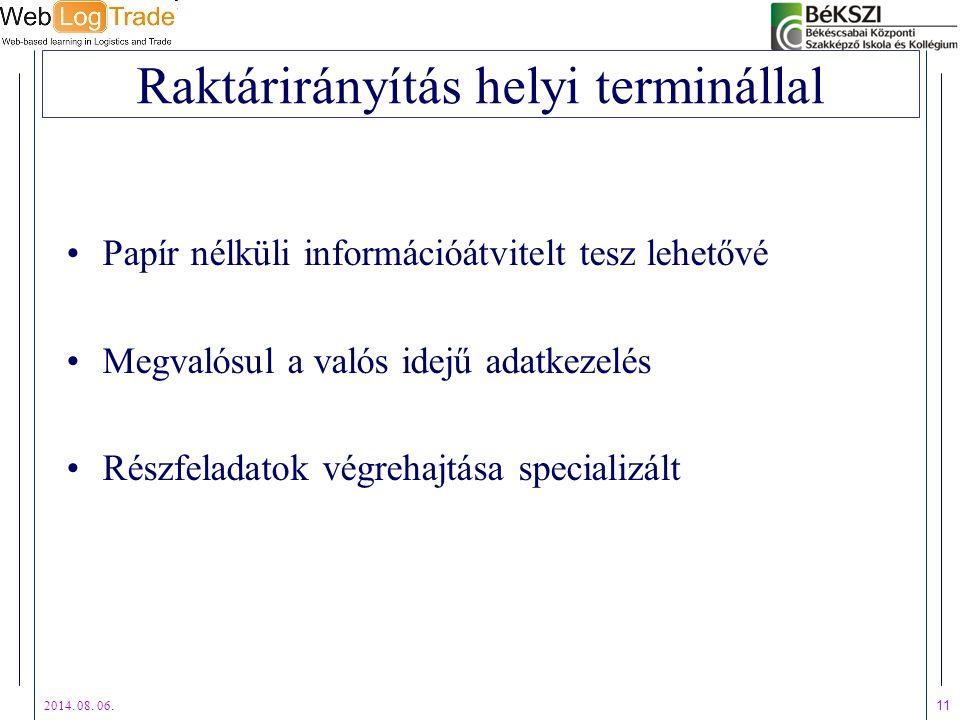 2014. 08. 06. 11 Raktárirányítás helyi terminállal Papír nélküli információátvitelt tesz lehetővé Megvalósul a valós idejű adatkezelés Részfeladatok v