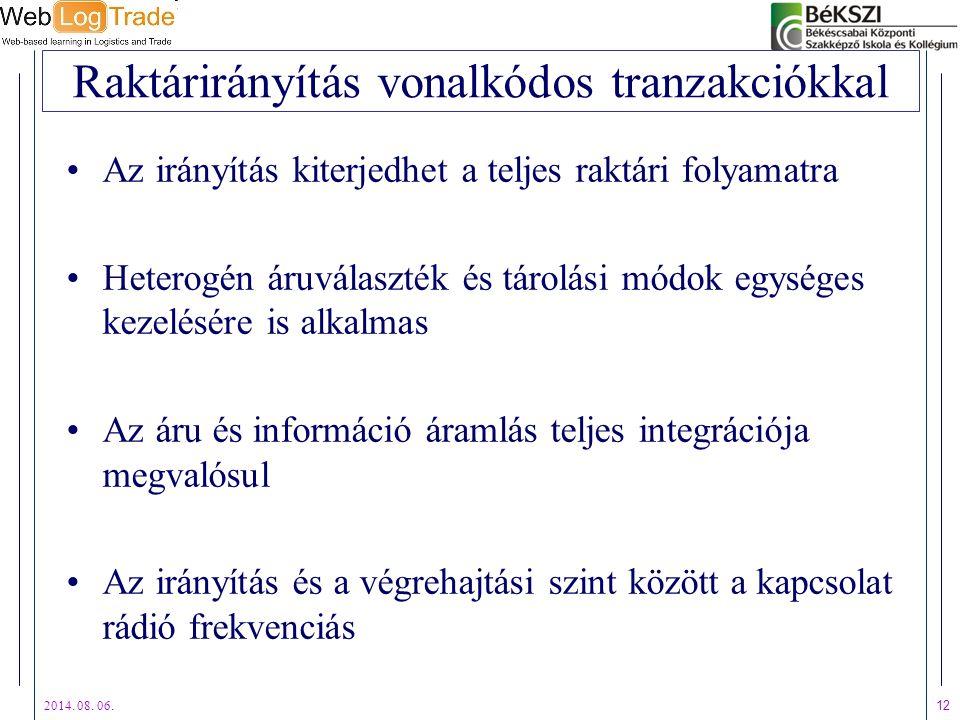 2014. 08. 06. 12 Raktárirányítás vonalkódos tranzakciókkal Az irányítás kiterjedhet a teljes raktári folyamatra Heterogén áruválaszték és tárolási mód