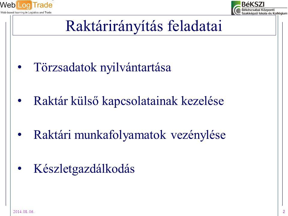 2014. 08. 06. 2 Raktárirányítás feladatai Törzsadatok nyilvántartása Raktár külső kapcsolatainak kezelése Raktári munkafolyamatok vezénylése Készletga