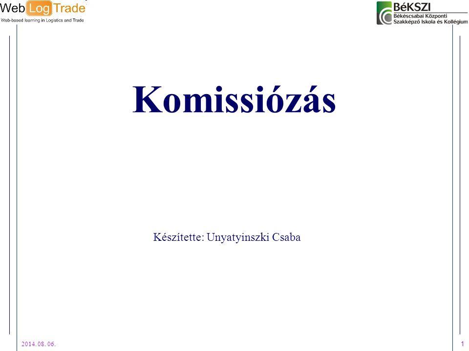 2014. 08. 06. 1 Komissiózás Készítette: Unyatyinszki Csaba