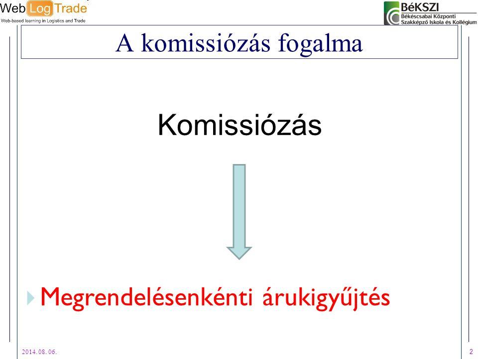 2014. 08. 06. 2 A komissiózás fogalma Komissiózás  Megrendelésenkénti árukigyűjtés