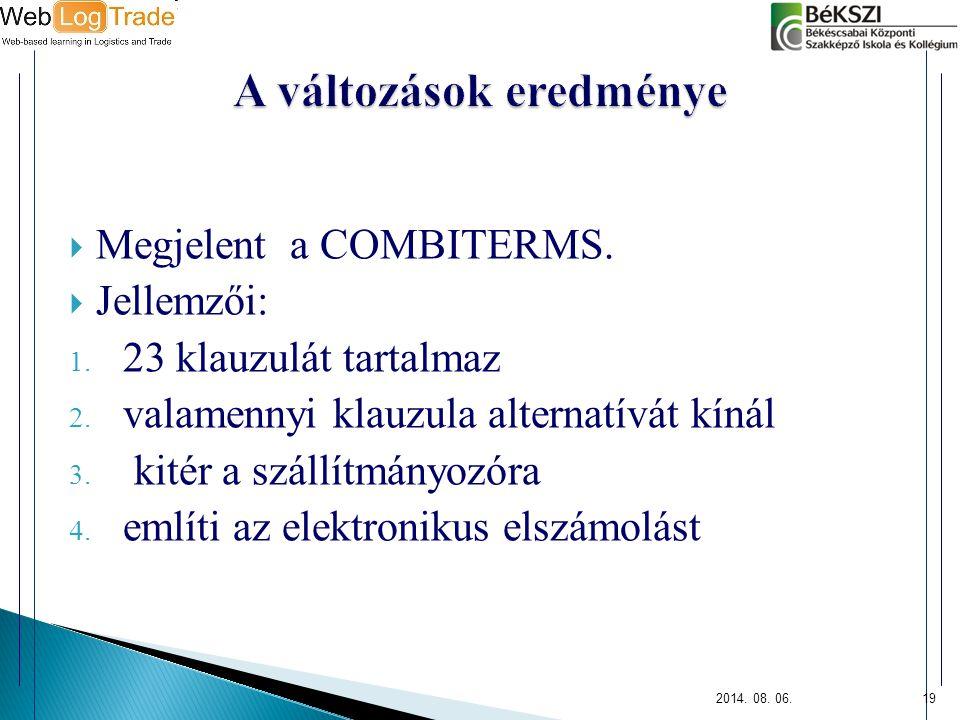  Megjelent a COMBITERMS.  Jellemzői: 1. 23 klauzulát tartalmaz 2. valamennyi klauzula alternatívát kínál 3. kitér a szállítmányozóra 4. említi az el