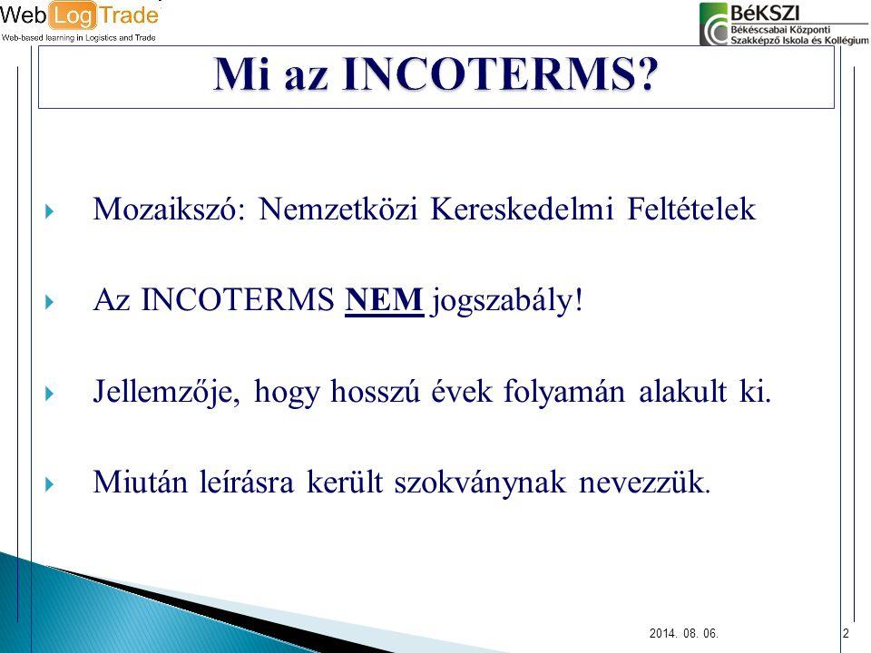  Mozaikszó: Nemzetközi Kereskedelmi Feltételek  Az INCOTERMS NEM jogszabály!  Jellemzője, hogy hosszú évek folyamán alakult ki.  Miután leírásra k