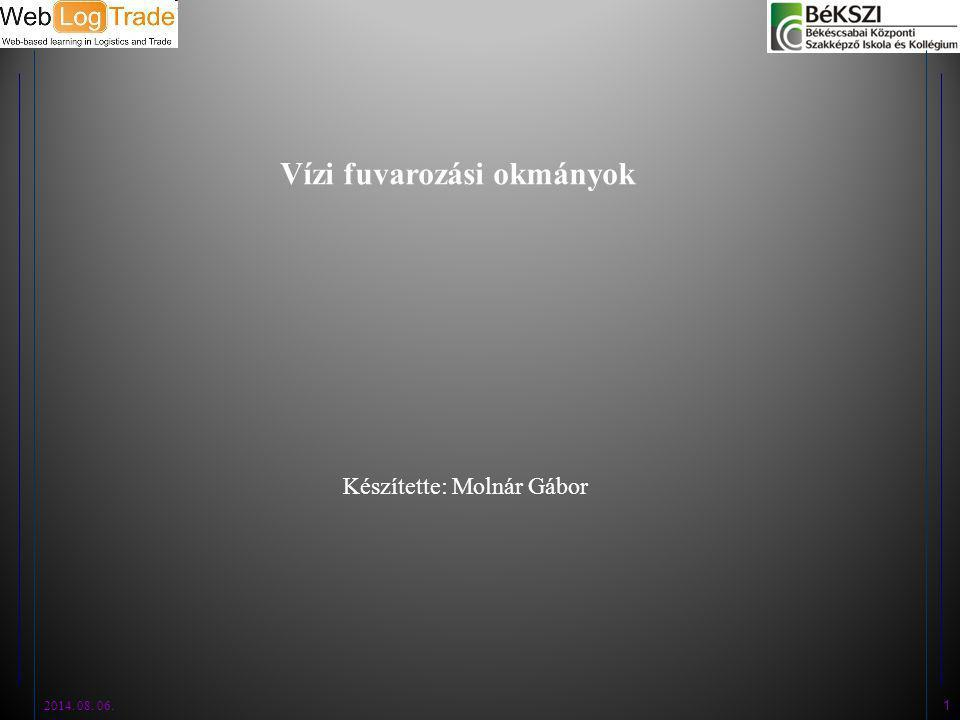 2014. 08. 06. 1 Vízi fuvarozási okmányok Készítette: Molnár Gábor