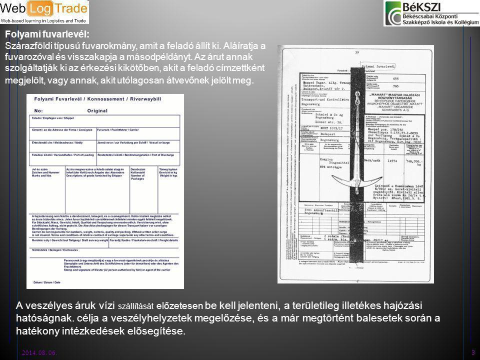 2014.08. 06. 3 Folyami fuvarlevél: Szárazföldi típusú fuvarokmány, amit a feladó állít ki.