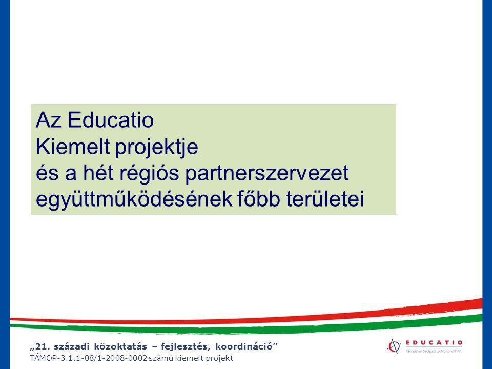 """""""21. századi közoktatás – fejlesztés, koordináció"""" TÁMOP-3.1.1-08/1-2008-0002 számú kiemelt projekt Az Educatio Kiemelt projektje és a hét régiós part"""