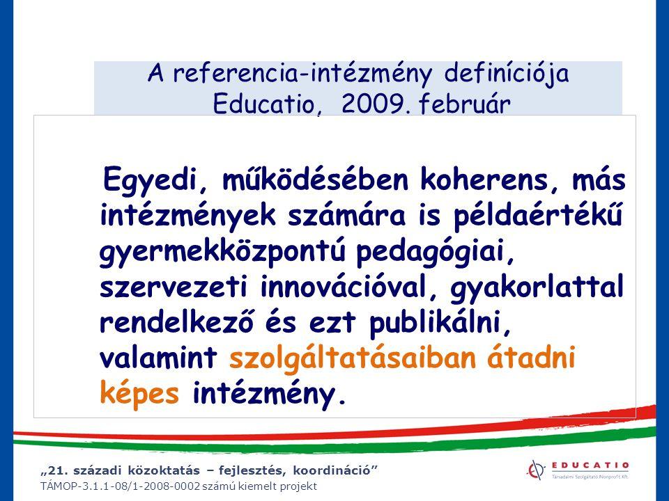 """""""21. századi közoktatás – fejlesztés, koordináció"""" TÁMOP-3.1.1-08/1-2008-0002 számú kiemelt projekt A referencia-intézmény definíciója Educatio, 2009."""