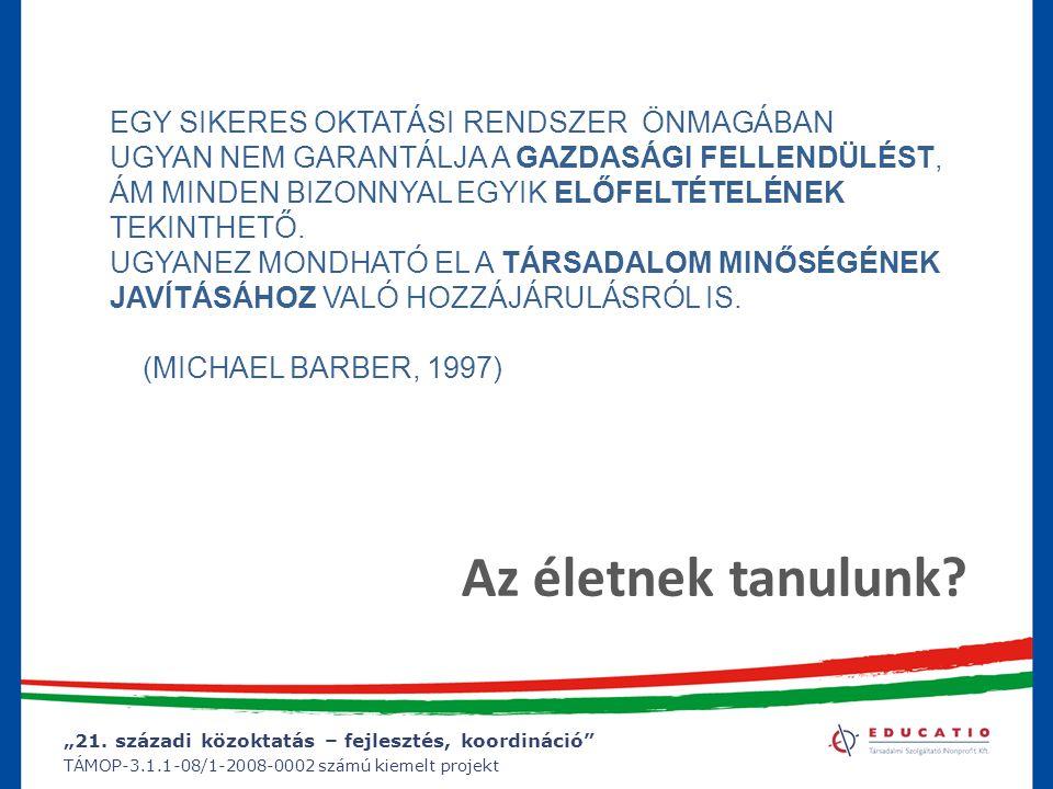 """""""21. századi közoktatás – fejlesztés, koordináció"""" TÁMOP-3.1.1-08/1-2008-0002 számú kiemelt projekt EGY SIKERES OKTATÁSI RENDSZER ÖNMAGÁBAN UGYAN NEM"""