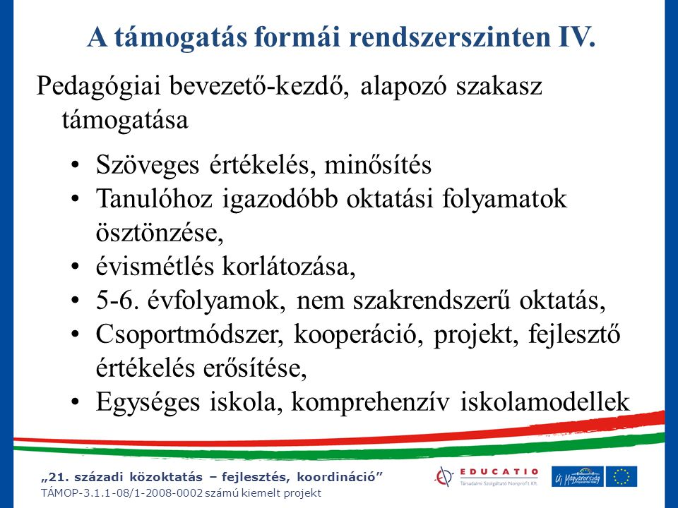 """""""21. századi közoktatás – fejlesztés, koordináció"""" TÁMOP-3.1.1-08/1-2008-0002 számú kiemelt projekt A támogatás formái rendszerszinten IV. Pedagógiai"""