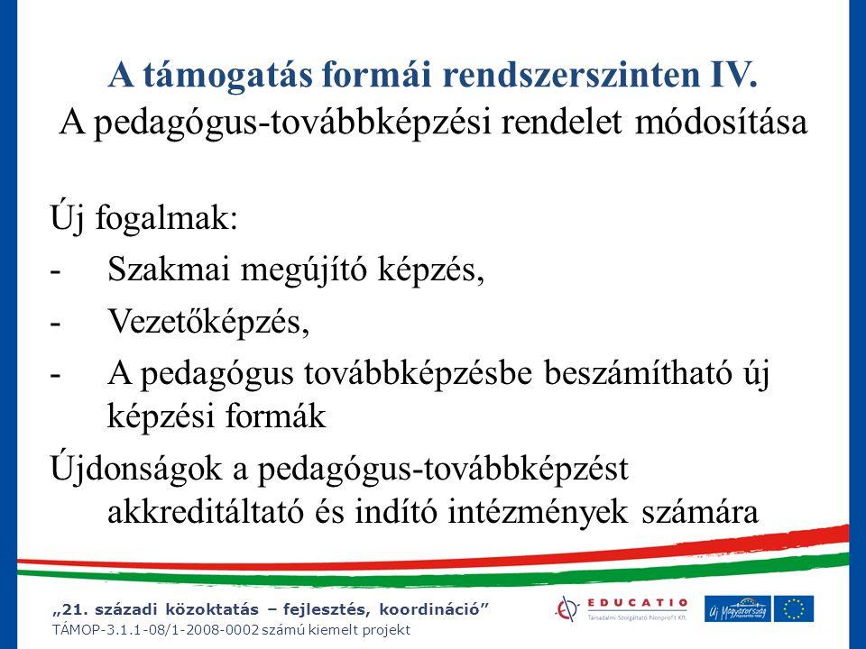 """""""21. századi közoktatás – fejlesztés, koordináció"""" TÁMOP-3.1.1-08/1-2008-0002 számú kiemelt projekt A támogatás formái rendszerszinten IV. A pedagógus"""