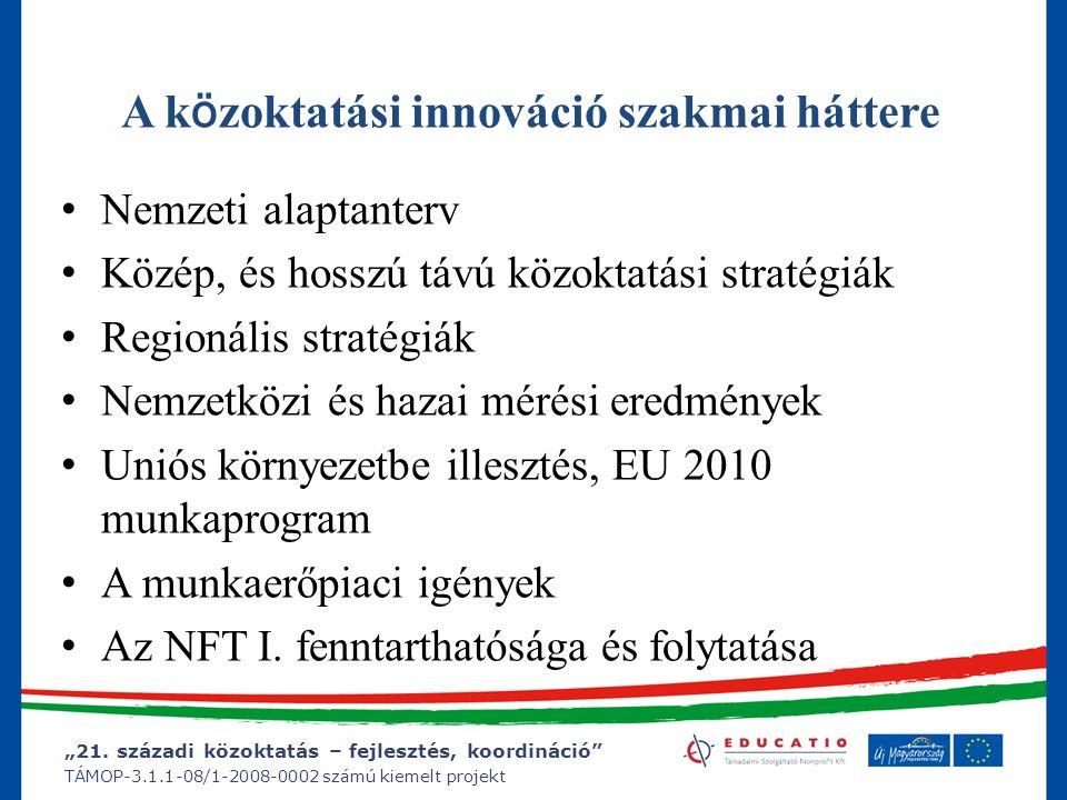 """""""21. századi közoktatás – fejlesztés, koordináció"""" TÁMOP-3.1.1-08/1-2008-0002 számú kiemelt projekt A k ö zoktatási innováció szakmai háttere Nemzeti"""