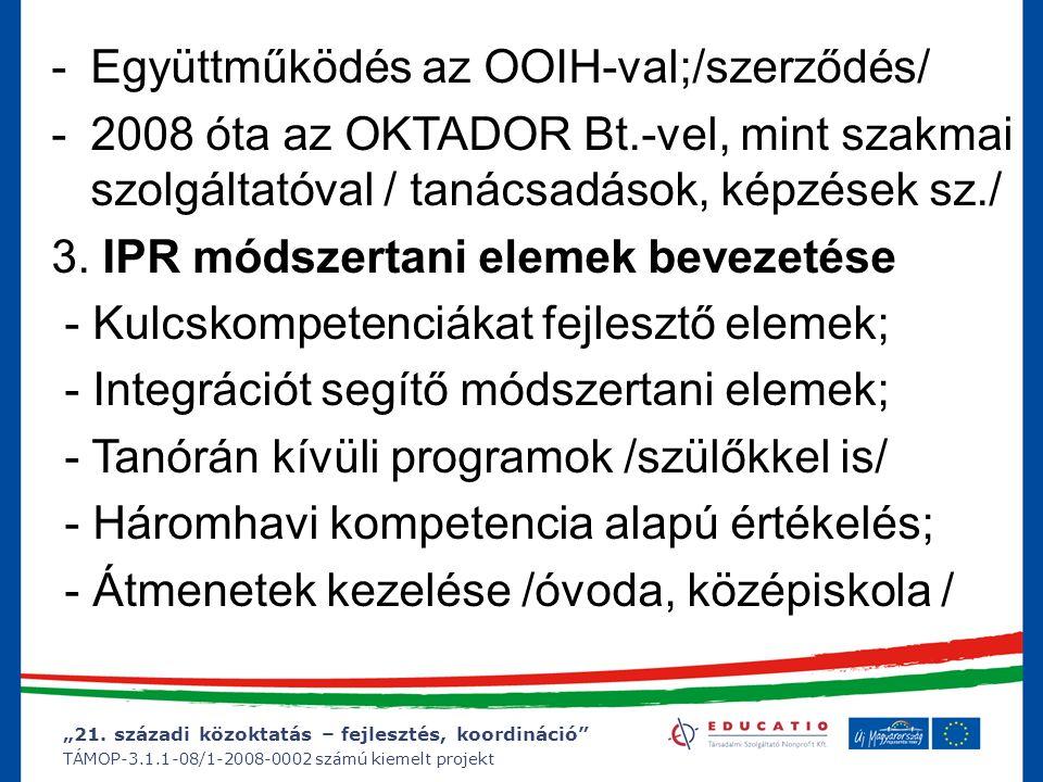 """""""21. századi közoktatás – fejlesztés, koordináció"""" TÁMOP-3.1.1-08/1-2008-0002 számú kiemelt projekt -Együttműködés az OOIH-val;/szerződés/ -2008 óta a"""