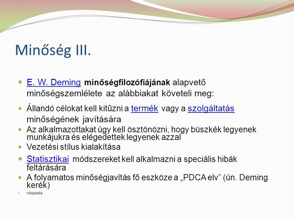 Minőség III. E. W. Deming minőségfilozófiájának alapvető minőségszemlélete az alábbiakat követeli meg: E. W. Deming Állandó célokat kell kitűzni a ter