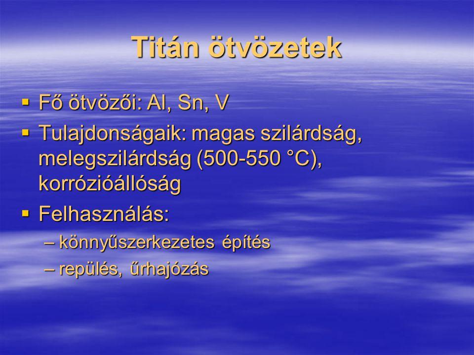 Titán ötvözetek  Fő ötvözői: Al, Sn, V  Tulajdonságaik: magas szilárdság, melegszilárdság (500-550 °C), korrózióállóság  Felhasználás: –könnyűszerk