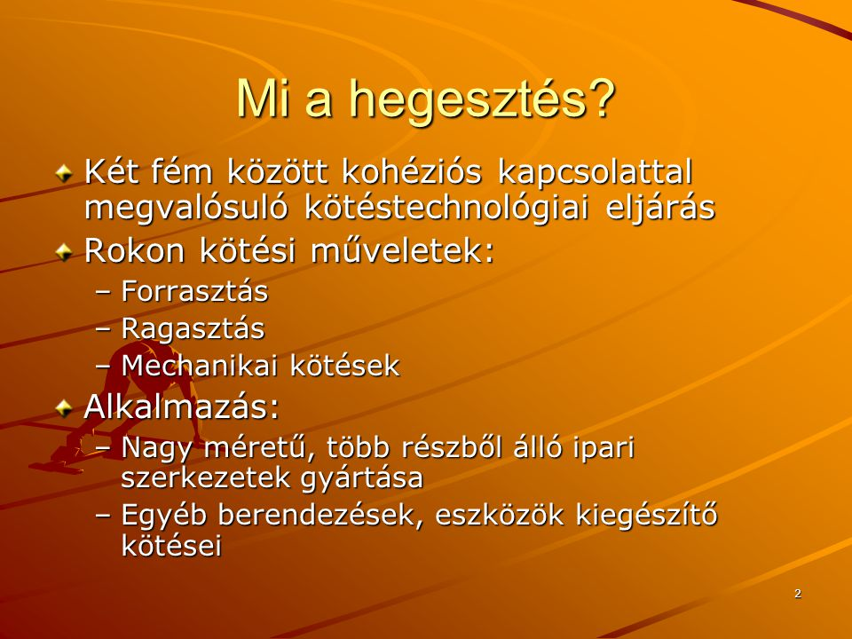 23 A hegesztési eljárások csoportosítása energia forrás szerint Ömlesztő hegesztési eljárások –Elektromos energia (ív) –Termokémiai energia (pl.