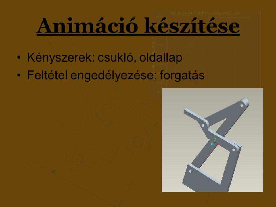 Animáció készítése Kényszerek: csukló, oldallap Feltétel engedélyezése: forgatás