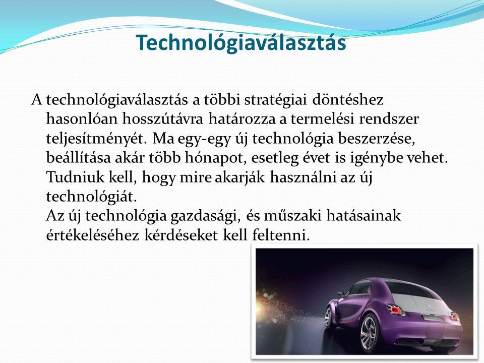 A technológiaválasztás a többi stratégiai döntéshez hasonlóan hosszútávra határozza a termelési rendszer teljesítményét.