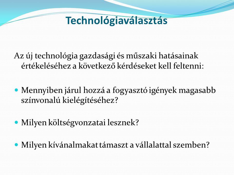 Az új technológia gazdasági és műszaki hatásainak értékeléséhez a következő kérdéseket kell feltenni: Mennyiben járul hozzá a fogyasztó igények magasabb színvonalú kielégítéséhez.