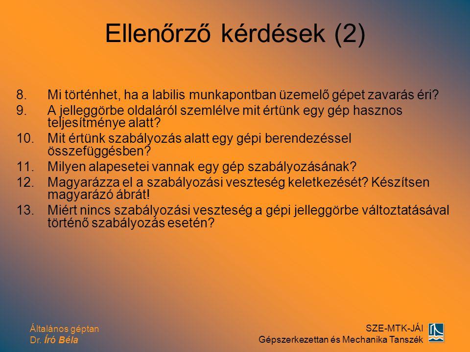 Általános géptan Dr. Író Béla SZE-MTK-JÁI Gépszerkezettan és Mechanika Tanszék Ellenőrző kérdések (2) 8.Mi történhet, ha a labilis munkapontban üzemel