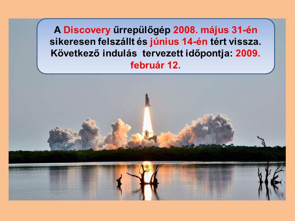 A Discovery űrrepülőgép 2008. május 31-én sikeresen felszállt és június 14-én tért vissza. Következő indulás tervezett időpontja: 2009. február 12.