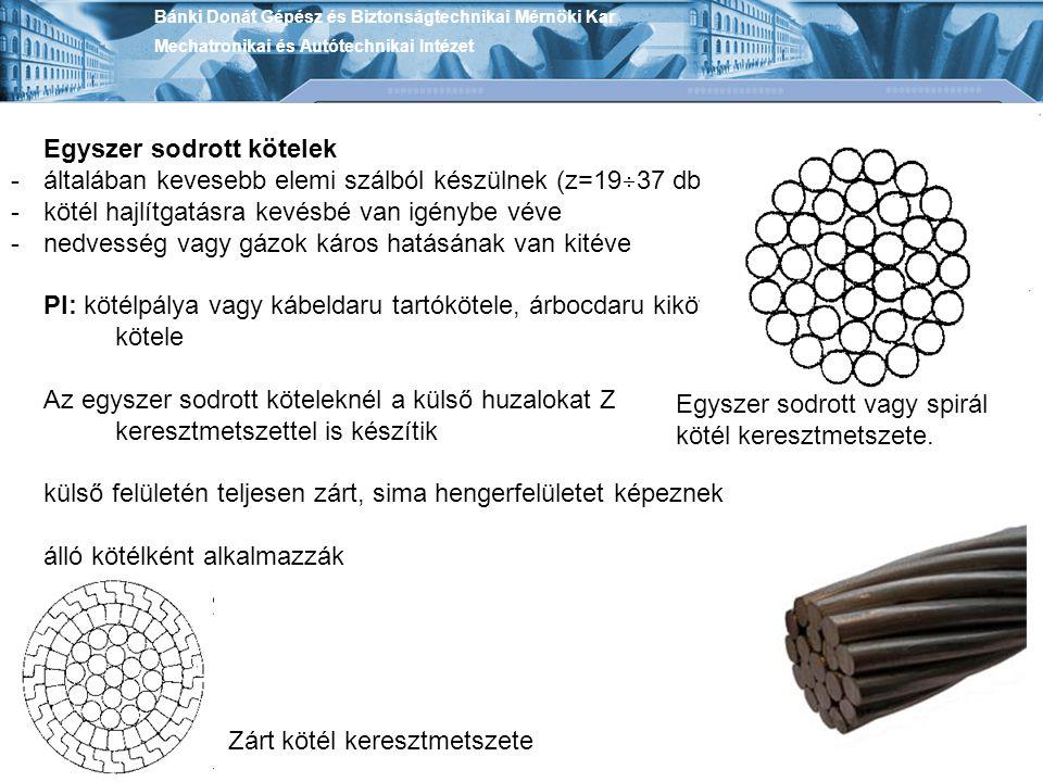 Egyszer sodrott kötelek -általában kevesebb elemi szálból készülnek (z=19  37 db), -kötél hajlítgatásra kevésbé van igénybe véve -nedvesség vagy gázo