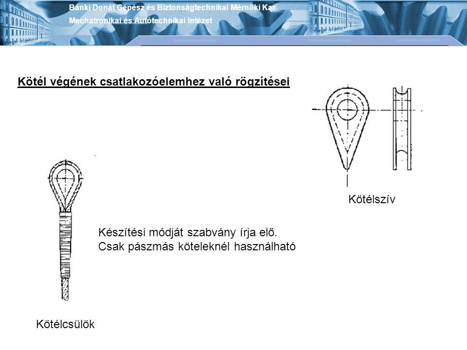 Bánki Donát Gépész és Biztonságtechnikai Mérnöki Kar Mechatronikai és Autótechnikai Intézet Kötélszív Kötélcsülök Készítési módját szabvány írja elő.