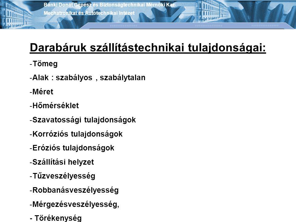 Bánki Donát Gépész és Biztonságtechnikai Mérnöki Kar Mechatronikai és Autótechnikai Intézet Darabáruk szállítástechnikai tulajdonságai: -Tömeg -Alak :