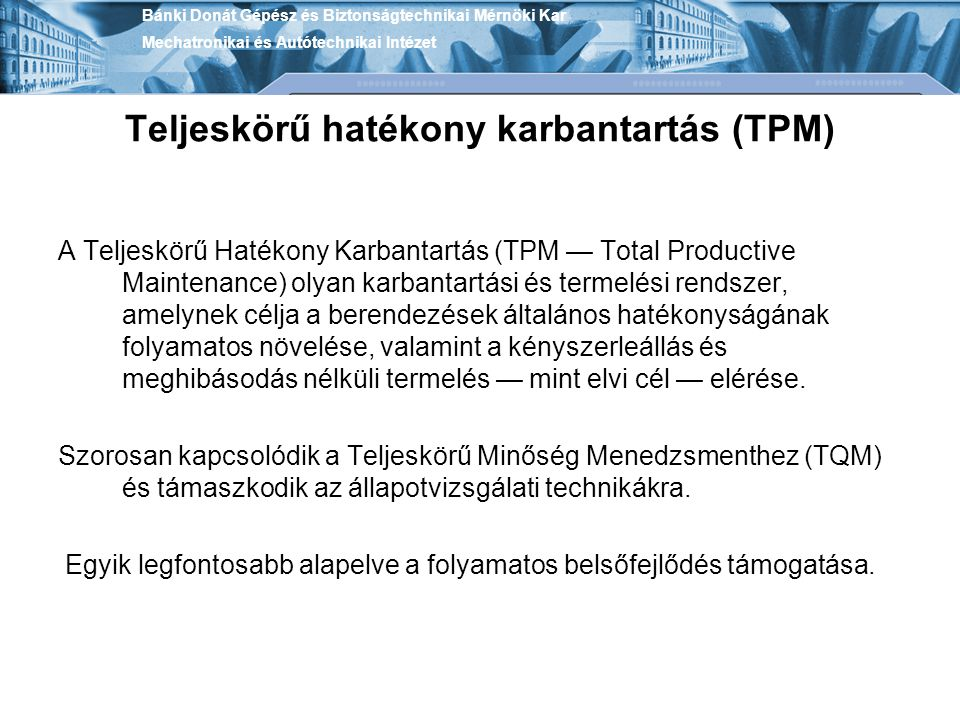 Teljeskörű hatékony karbantartás (TPM) A Teljeskörű Hatékony Karbantartás (TPM — Total Productive Maintenance) olyan karbantartási és termelési rendsz