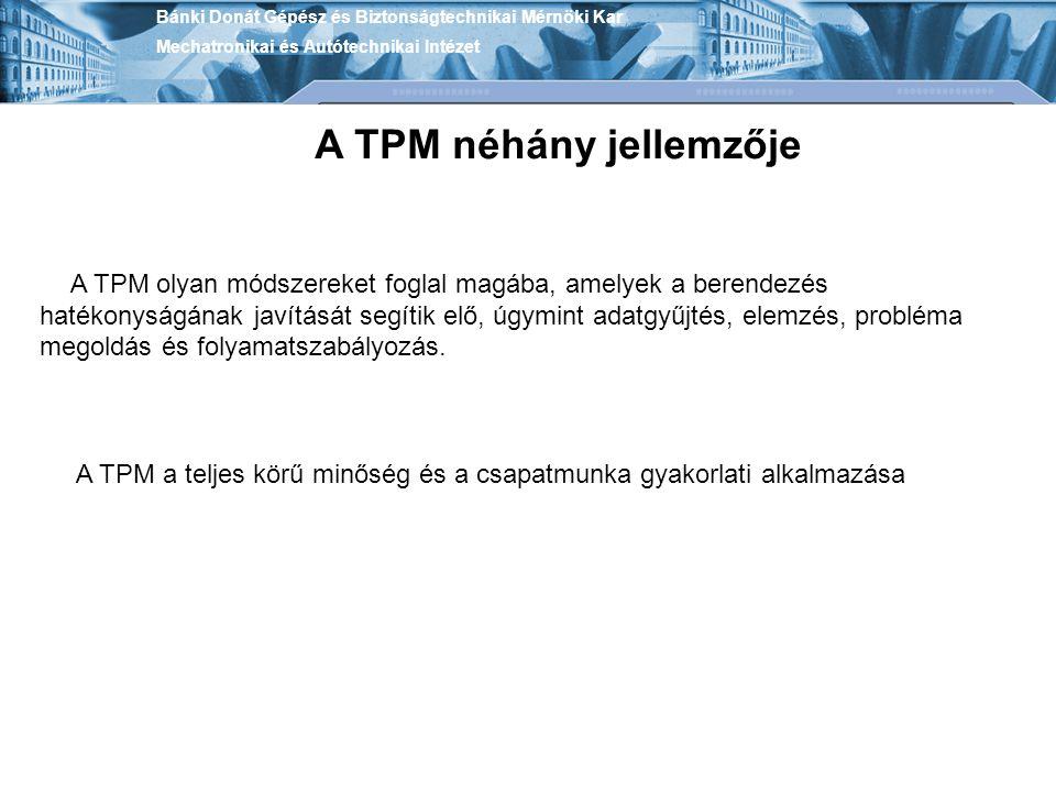 A TPM néhány jellemzője A TPM olyan módszereket foglal magába, amelyek a berendezés hatékonyságának javítását segítik elő, úgymint adatgyűjtés, elemzé