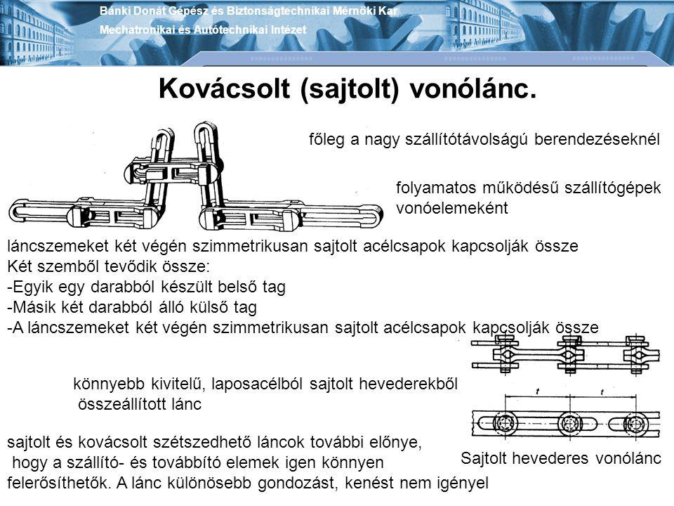 Bánki Donát Gépész és Biztonságtechnikai Mérnöki Kar Mechatronikai és Autótechnikai Intézet Kovácsolt (sajtolt) vonólánc. főleg a nagy szállítótávolsá