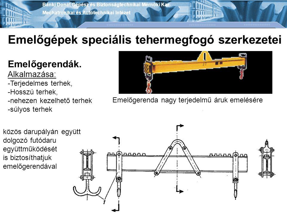 Bánki Donát Gépész és Biztonságtechnikai Mérnöki Kar Mechatronikai és Autótechnikai Intézet Emelőgépek speciális tehermegfogó szerkezetei Emelőgerendá