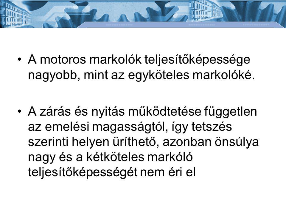 A motoros markolók teljesítőképessége nagyobb, mint az egyköteles markolóké. A zárás és nyitás működtetése független az emelési magasságtól, így tetsz