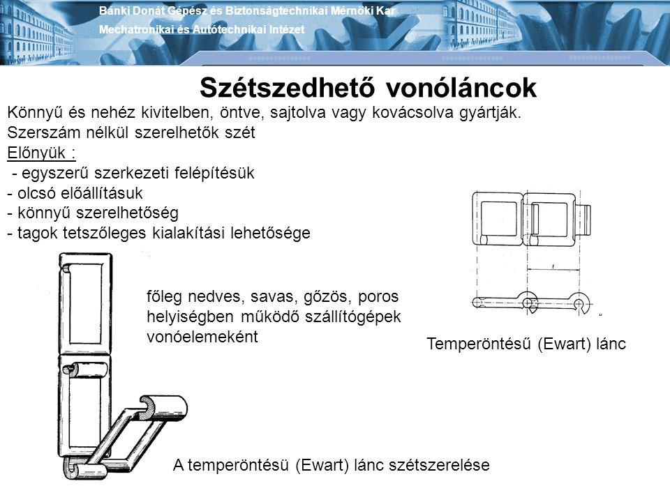 Bánki Donát Gépész és Biztonságtechnikai Mérnöki Kar Mechatronikai és Autótechnikai Intézet Temperöntésű (Ewart) lánc A temperöntésü (Ewart) lánc szét