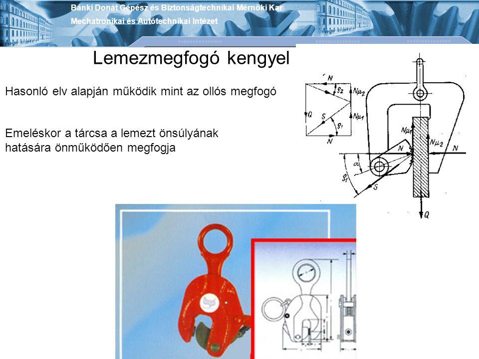 Bánki Donát Gépész és Biztonságtechnikai Mérnöki Kar Mechatronikai és Autótechnikai Intézet Lemezmegfogó kengyel Hasonló elv alapján működik mint az o