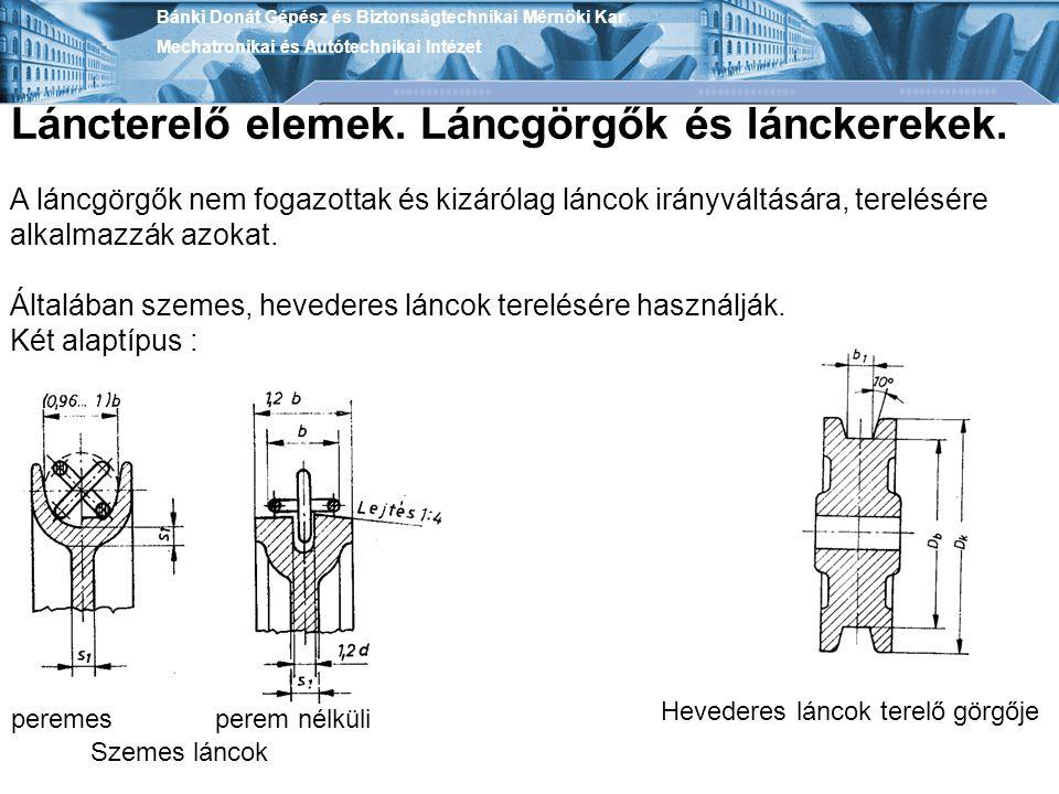 Bánki Donát Gépész és Biztonságtechnikai Mérnöki Kar Mechatronikai és Autótechnikai Intézet Láncterelő elemek. Láncgörgők és lánckerekek. A láncgörgők