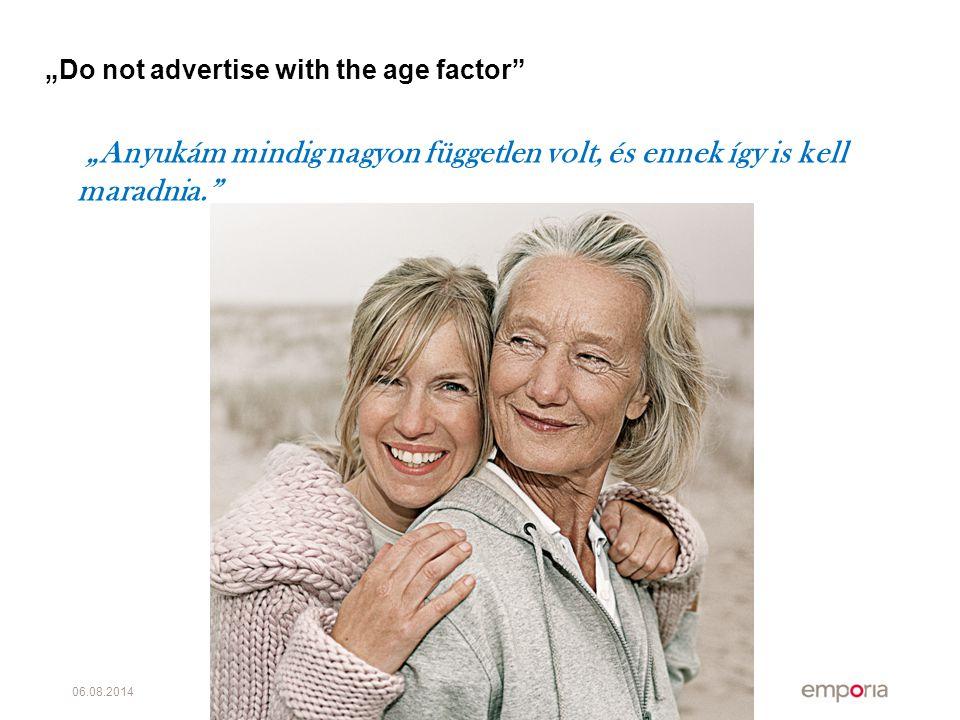 """06.08.2014Seite 12 """"Do not advertise with the age factor """"Anyukám mindig nagyon független volt, és ennek így is kell maradnia."""