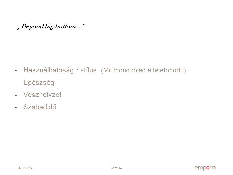 """06.08.2014Seite 14 """"Beyond big buttons… -Használhatóság / stílus (Mit mond rólad a telefonod ) -Egészség -Vészhelyzet -Szabadidő"""