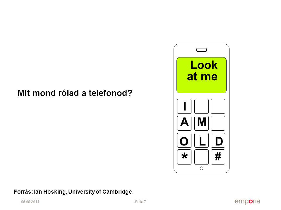 06.08.2014Seite 7 Mit mond rólad a telefonod? I AM OLD * # Look at me Forrás: Ian Hosking, University of Cambridge
